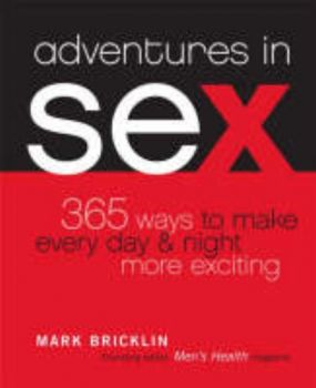 ADVENTURES IN SEX: 365 Ways to Make Every Day &