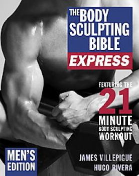 BODY SCULPTING BIBLE EXPRESS_THE: Men`s Edition.