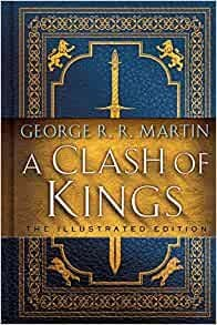 """A CLASH OF KINGS. """"A Song of Ice and Fire"""", Book 2: The Illustrated Edition"""