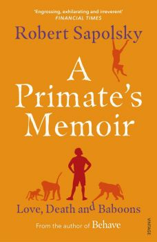 A PRIMATE`S MEMOIR : Love, Death and Baboons