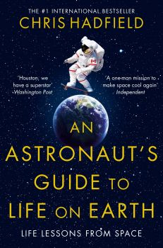 AN ASTRONAUT`S GUIDE TO LIFE ON EARTH