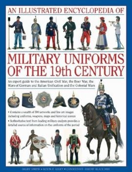AN ILLUSTRATED ENCYCLOPAEDIA OF MILITARY UNIFORMS OF THE 19TH CENTURY