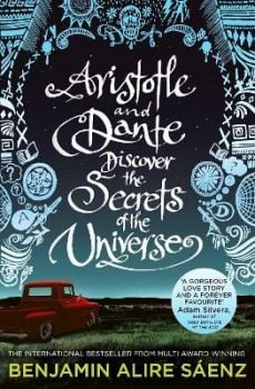 ARISTOTLE AND DANTE DISCOVER THE SECRETS OF THE UNIVERSE : The multi-award-winning international bestseller
