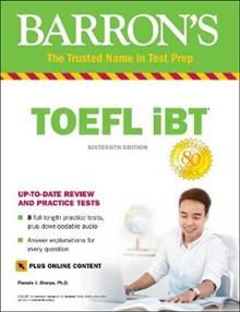 BARRON`S TOEFL IBT WITH ONLINE TESTS & DOWNLOADABLE AUDIO, 16th Edition