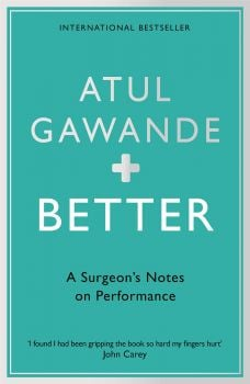 BETTER : A Surgeon`s Notes on Performance