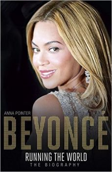 BEYONCE: Running the World. The Biography