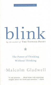 BLINK: The Power of Thinking Without Thinking. (