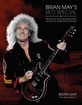 BRIAN MAY`S RED SPECIAL: The Story of the Home-made Guitar that Rocked Queen and the World