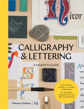 CALLIGRAPHY & LETTERING: A Maker`s Guide