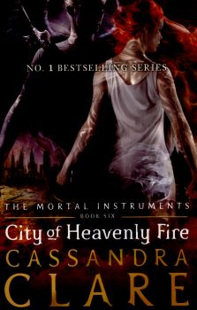 "CITY OF HEAVENLY FIRE. ""Mortal Instruments"", Book 6"