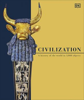 CIVILIZATION : A History of the World in 1000 Objects