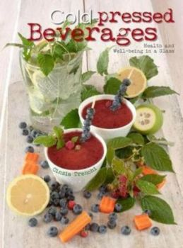 COLD-PRESSED BEVERAGES: Health and Well-Being in a Glass