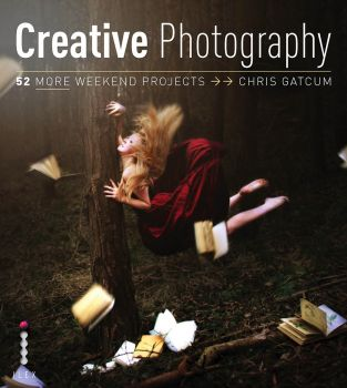 CREATIVE DIGITAL PHOTOGRAPHY: 52 More Weekend Pr
