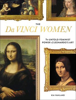 THE DA VINCI WOMEN: The Untold Feminist Power of Leonardo`s Art