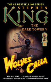 "WOLVES OF THE CALLA. ""The Dark Tower"", Book 5"