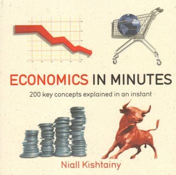 ECONOMICS IN MINUTES: 200 KEY CONCEPTS EXPLAINED