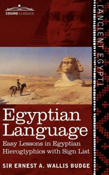 EGYPTIAN LANGUAGE : Easy Lessons in Egyptian Hieroglyphics with Sign List