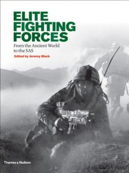 ELITE FIGHTING FORCES: From the Ancient World to the SAS