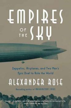 EMPIRES OF THE SKY : Zeppelins, Airplanes, and Two Men`s Epic Duel to Rule the World