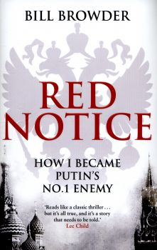 RED NOTICE: How I Became Putin`s No. 1 Enemy