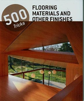 "FLOORING MATERIALS AND OTHER FINISHES. ""500 Tricks"""