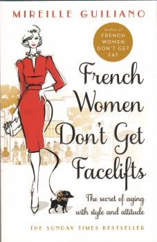 FRENCH WOMEN DON`T GET FACELIFTS