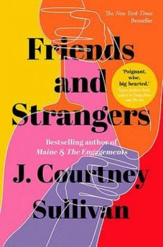 FRIENDS AND STRANGERS : The New York Times bestselling novel of female friendship and privilege.