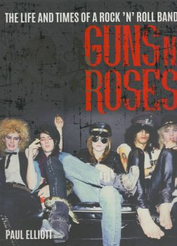 GUNS N` ROSES: The Life and Times of a Rock N` Roll Band