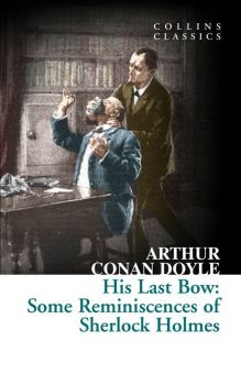 "HIS LAST BOW: Some Reminiscences of Sherlock Holmes. ""Collins Classics"""