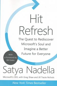 HIT REFRESH: The Quest to Rediscover Microsoft`s Soul and Imagine a Better Future for Everyone