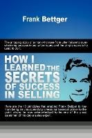 HOW I LEARNED THE SECRETS OF SUCCESS IN SELLING
