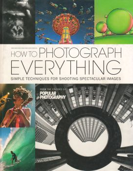 HOW TO PHOTOGRAPH EVERYTHING: Popular Photography