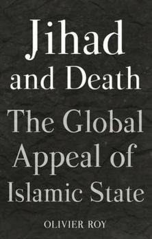 JIHAD AND DEATH : The Global Appeal of Islamic State