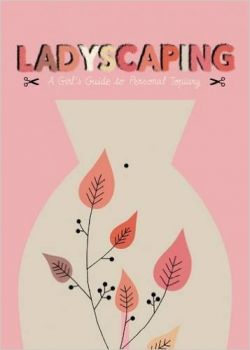 LADYSCAPING: A Girls Guide to Personal Topiary