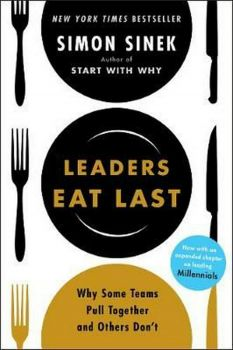 LEADERS EAT LAST: Why Some Teams Pull Together and Others Don`t