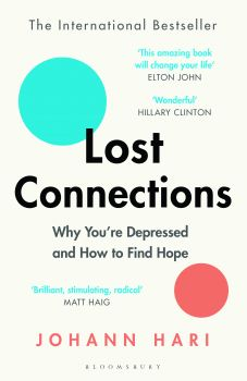 LOST CONNECTIONS: Why You`re Depressed and How to Find Hope