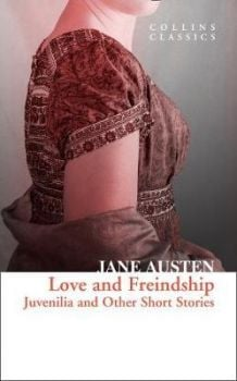 "LOVE AND FREINDSHIP : Juvenilia and Other Short Stories. ""Collins Classics"""