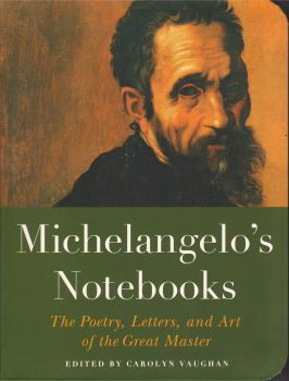 MICHAELANGELO`S NOTEBOOKS: The Poetry, Letters and Art of the Great Master