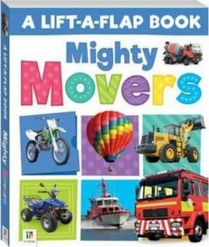 "MIGHTY MOVERS. ""Lift-a-Flap"""