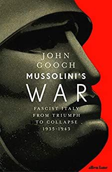 MUSSOLINI`S WAR: Fascist Italy from Triumph to Collapse, 1935-1943