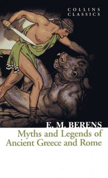"MYTHS AND LEGENDS OF ANCIENT GREECE AND ROME. ""Collins Classics"""