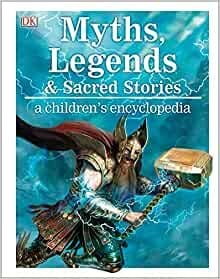 MYTHS, LEGENDS, AND SACRED STORIES: A Children`s Encyclopedia