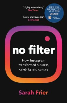 NO FILTER : The Inside Story of Instagram - Winner of the FT Business Book of the Year Award