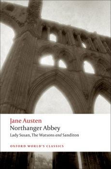 """NORTHANGER ABBEY, LADY SUSAN, THE WATSONS AND SANDITON. """"Oxford World`s Classics"""""""