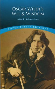 "OSCAR WILDE`S WIT AND WISDOM: A Book of Quotations. ""Dover Thrift Editions"""