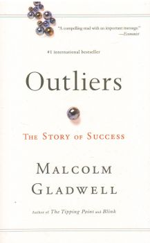 OUTLIERS: the story of success. (Malcolm Gladwel