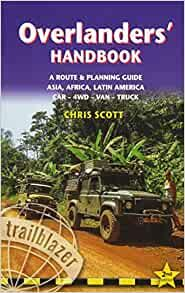 OVERLANDERS` HANDBOOK: A Route & Planning Guide: Asia, Africa, Latin America