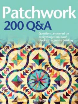 PATCHWORK 200 Q&A : Questions Answered on Everything from Basic Blocks to Accurate Binding