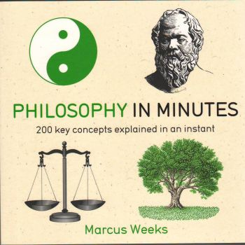 PHILOSOPHY IN MINUTES: 200 KEY CONCEPTS EXPLAINE