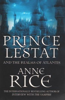 """PRINCE LESTAT AND THE REALMS OF ATLANTIS. """"The Vampire Chronicles"""", Book 12"""